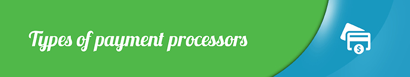 Types of payment processors